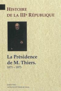 Histoire de la IIIe République. Volume 3, La présidence de M. Thiers : 1871-1873
