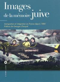 Images de la mémoire juive : immigration et intégration en France depuis 1880