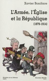 L'armée, l'Eglise, la République : 1879-1914