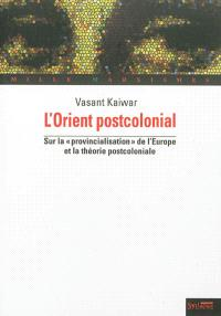 L'Orient postcolonial : sur la provincialisation de l'Europe et la théorie postcoloniale