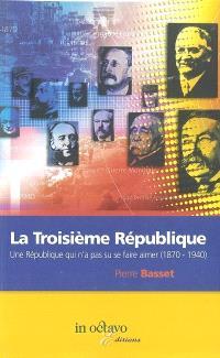 La Troisième République : une République qui n'a pas su se faire aimer : 1870-1940