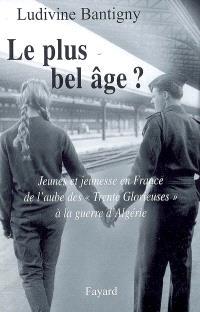 Le plus bel âge ? : jeunes et jeunesse en France de l'aube des Trente Glorieuses à la guerre d'Algérie