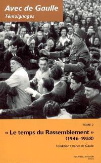 Avec de Gaulle : témoignages. Volume 2, Le temps du rassemblement : 1946-1958