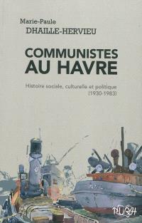 Communistes au Havre : histoire sociale, culturelle et politique (1930-1983)