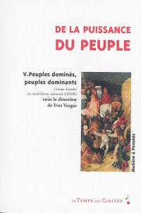 De la puissance du peuple. Volume 5, Peuples dominés, peuples dominants