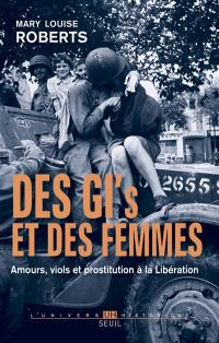 Des GI et des femmes : amours, viols et prostitution à la Libération