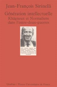Génération intellectuelle, khâgneux et normaliens dans l'entre-deux-guerres