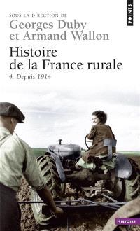 Histoire de la France rurale. Volume 4, La fin de la France paysanne : depuis 1914