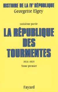 Histoire de la quatrième République, Volume 3, La République des tourmentes : 1954-1959. Volume 1