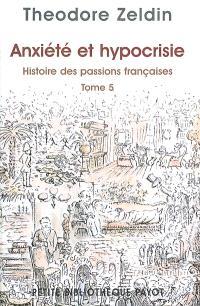 Histoire des passions françaises (1848-1945). Volume 5, Anxiété et hypocrisie