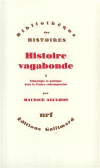 Histoire vagabonde. Volume 1, Ethnologie et politique dans la France contemporaine