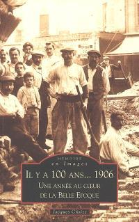 Il y a 100 ans 1906 : une année au coeur de la Belle Epoque