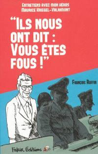 Ils nous ont dit : vous êtes fous : entretiens avec mon héros Maurice Kriegel-Valrimont