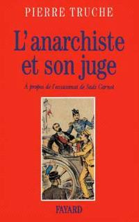 L'Anarchiste et son juge : à propos de l'assassinat de Sadi Carnot