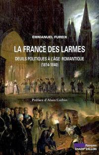 La France des larmes : deuils politiques à l'âge romantique (1814-1840)