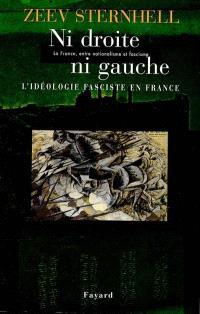 La France entre nationalisme et fascisme. Volume 3, Ni droite ni gauche : l'idéologie fasciste en France