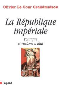 La république impériale : politique et racisme d'Etat