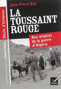 La Toussaint rouge : aux origines de la guerre d'Algérie