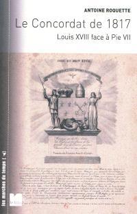 Le Concordat de 1817 : Louis XVIII face à Pie VII