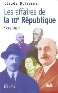 Les affaires de la IIIe République : 1871-1940 : document