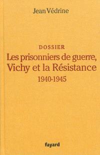 Les prisonniers de guerre, Vichy et la Résistance (1940-1945) : dossier