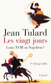 Les vingt jours (1er-20 mars 1815) : Louis XVIII ou Napoléon ?