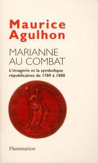 Marianne au combat : l'imagerie et la symbolique républicaines de 1789 à 1880