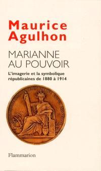 Marianne au pouvoir : l'imagerie et la symbolique républicaines de 1880 à 1914