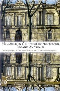 Mélanges en l'honneur du président Roland Andréani : presse, politique, culture et société du XVIIIe au XXe siècle (France-Languedoc)