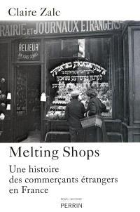 Melting-shops : une histoire des commerçants étrangers en France