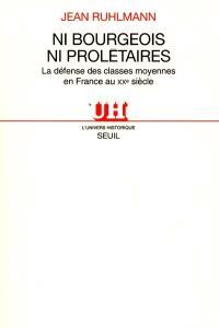 Ni bourgeois ni prolétaires : la défense des classes moyennes en France au XXe siècle
