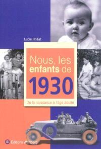 Nous, les enfants de 1930 : de la naissance à l'âge adulte
