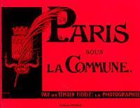 Paris sous la Commune : par un témoin fidèle, la photographie