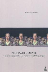 Professer l'Empire : les sciences coloniales en France sous la IIIe République