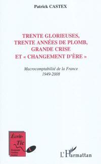Trente Glorieuses, trente années de plomb, grande crise et changement d'ère : macrocomptabilité de la France, 1949-2008 : édition 2010