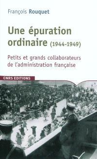Une épuration ordinaire (1944-1949) : petits et grands collaborateurs de l'administration française