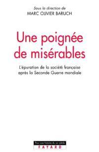 Une poignée de misérables : une histoire sociale de l'épuration en France (1944-1954)