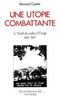 Une Utopie combattante : l'école des cadres d'Uriage, 1940-1942
