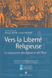 Vers la liberté religieuse : la séparation des Eglises et de l'Etat : actes du colloque de Créteil, les 4 et 5 février 2005