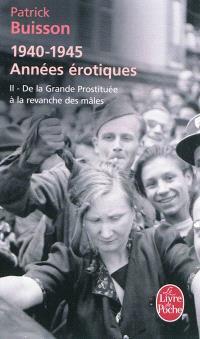 1940-1945 : années érotiques. Volume 2, De la grande prostituée à la revanche des mâles