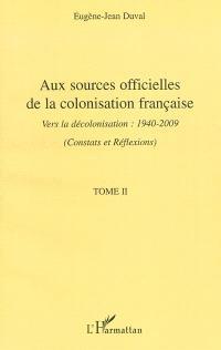Aux sources officielles de la colonisation française : vers la décolonisation : 1940-2009. Volume 2, Constats et réflexions sur une époque
