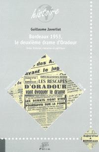 Bordeaux 1953, le deuxième drame d'Oradour : entre histoire, mémoire et politique