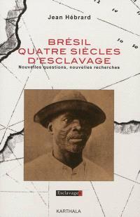 Brésil, quatre siècles d'esclavage : nouvelles questions, nouvelles recherches