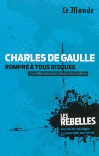 Charles de Gaulle : rompre à tous risques
