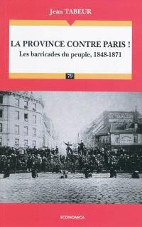 Chronique d'une histoire comparée. Volume 2, La province contre Paris ! : les barricades du peuple, 1848-1871