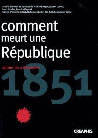 Comment meurt une République : autour du 2 décembre 1851