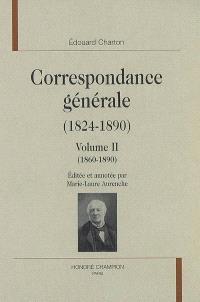 Correspondance générale (1824-1890). Volume 2, 1860-1890