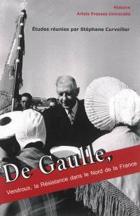 De Gaulle, Vendroux, la Résistance dans le nord de la France : actes du 8e Colloque européen des pays du Calaisis, 19-21 novembre 2010