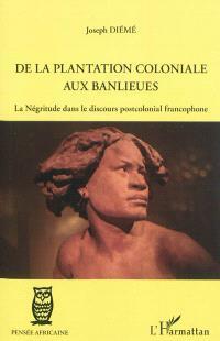 De la plantation coloniale aux banlieues : la négritude dans le discours postcolonial francophone