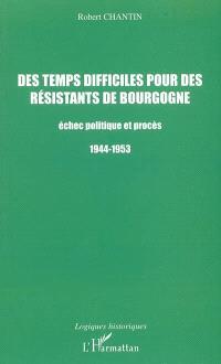 Des temps difficiles pour des résistants de Bourgogne : échec politique et procès, 1944-1953